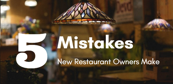 5 Mistakes New Restaurant Owners Make