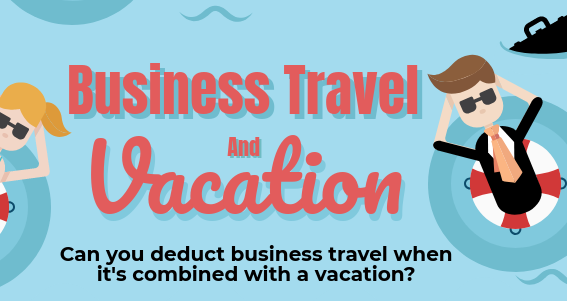 Can You Deduct Business Travel When It's Combined With A Vacation?