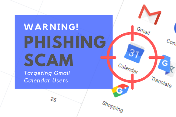 Phishing Scam Targeting Gmail Calendar Users Warning